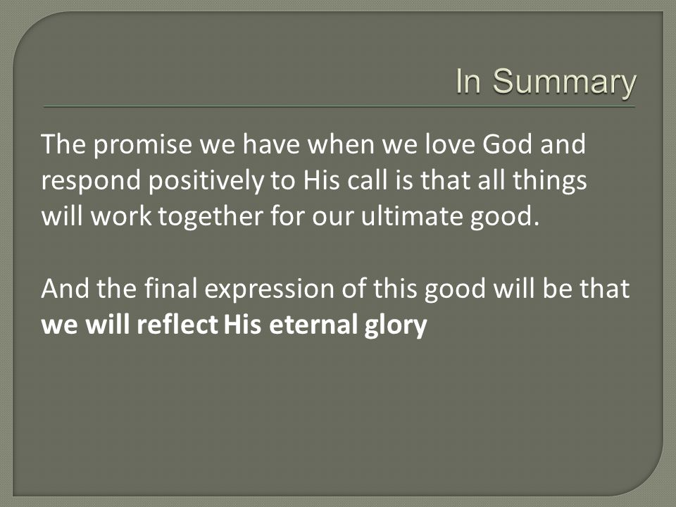 The promise we have when we love God and respond positively to His call is that all things will work together for our ultimate good.