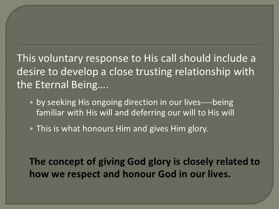 This voluntary response to His call should include a desire to develop a close trusting relationship with the Eternal Being….