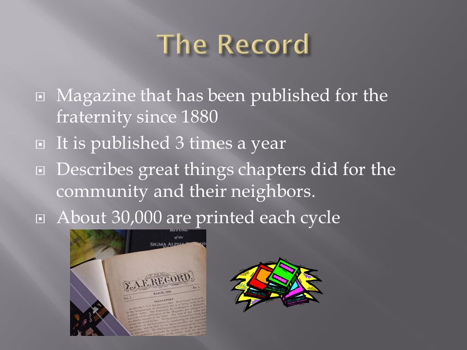  Magazine that has been published for the fraternity since 1880  It is published 3 times a year  Describes great things chapters did for the community and their neighbors.