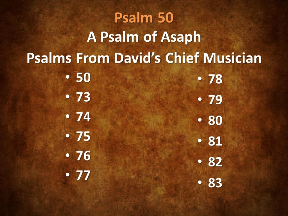Psalm 50 A Psalm of Asaph Psalms From David's Chief Musician 50 73 74 75 76 77 78 79 80 81 82 83