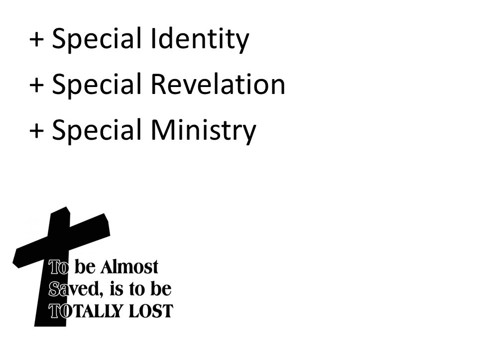 + Special Identity + Special Revelation + Special Ministry