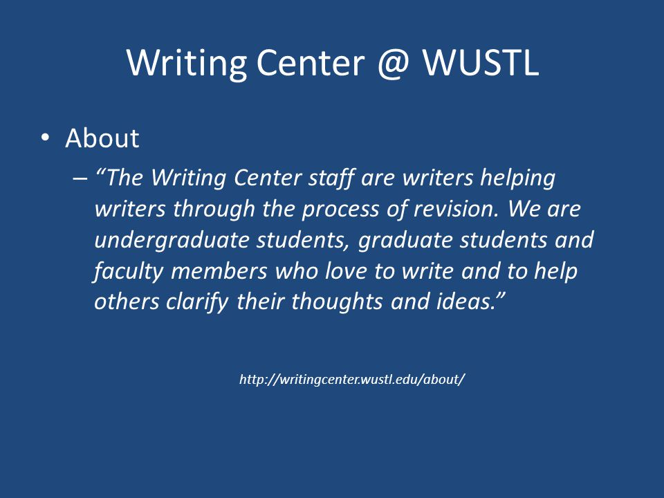 Writing Center @ WUSTL About – The Writing Center staff are writers helping writers through the process of revision.