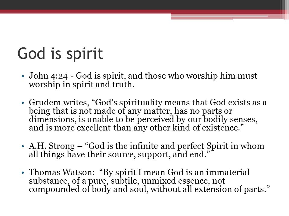 God is spirit John 4:24 - God is spirit, and those who worship him must worship in spirit and truth.