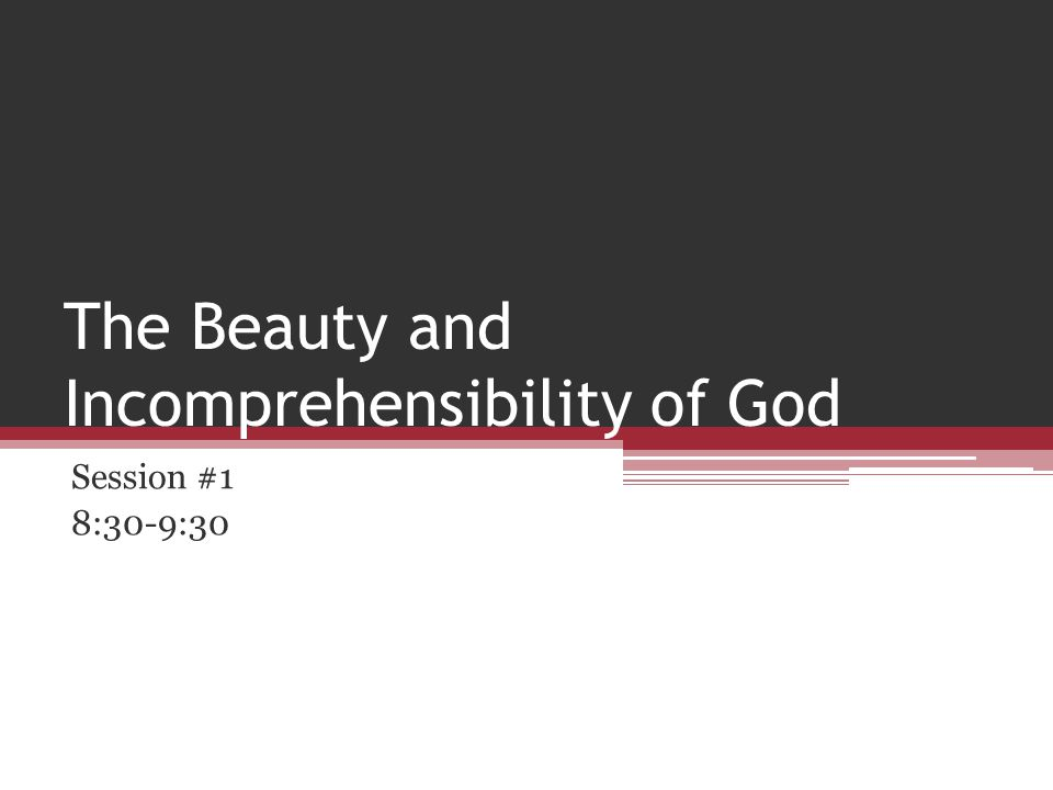 The Beauty and Incomprehensibility of God Session #1 8:30-9:30