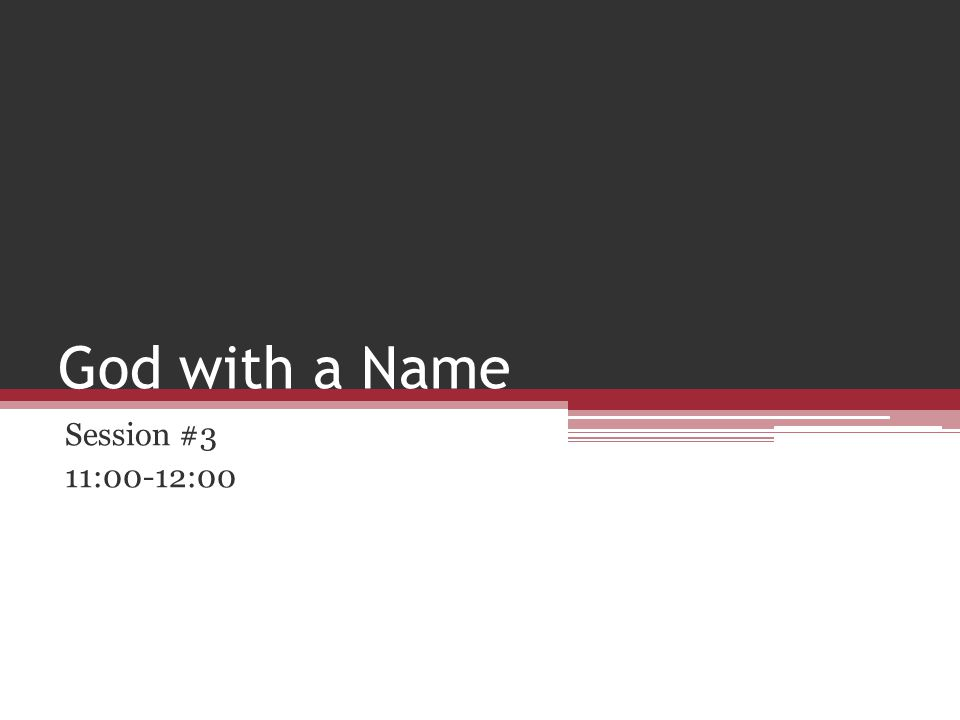 God with a Name Session #3 11:00-12:00