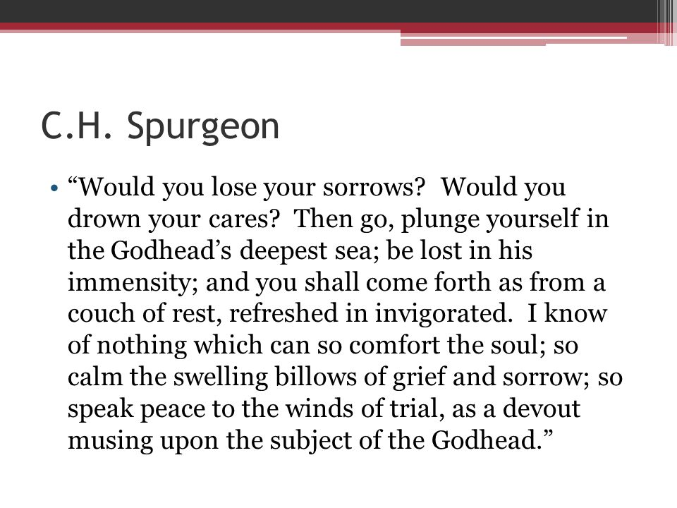 C.H. Spurgeon Would you lose your sorrows. Would you drown your cares.