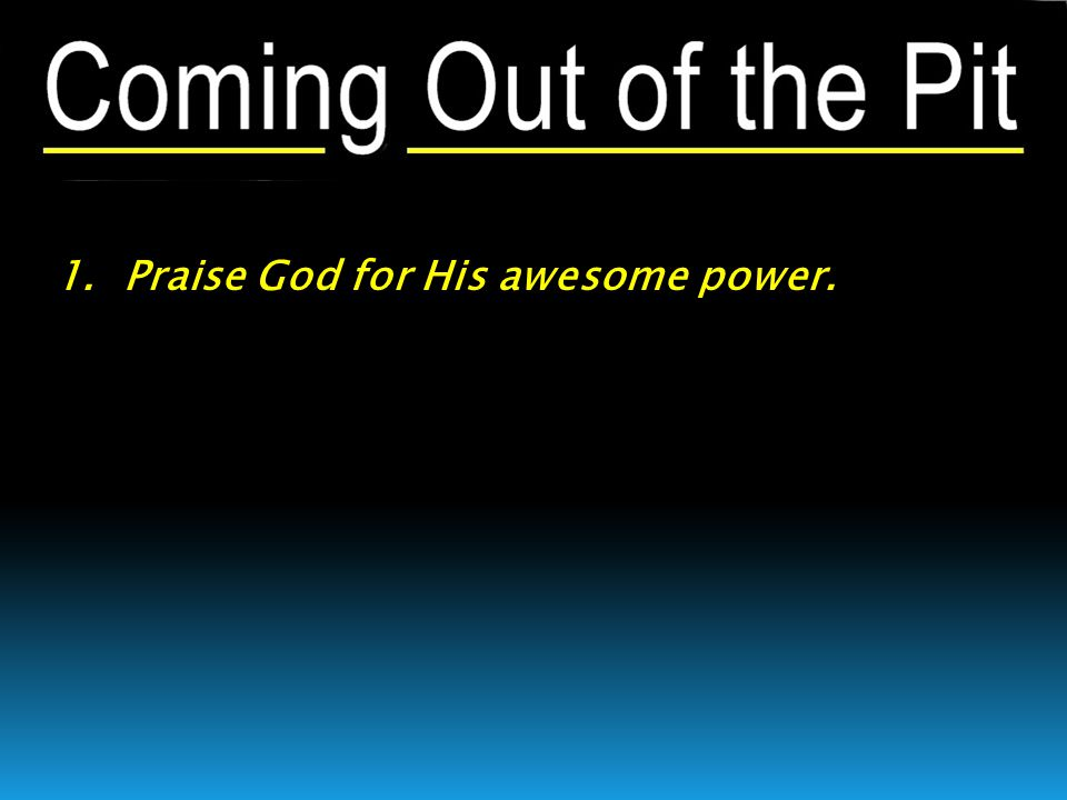 1. Praise God for His awesome power.