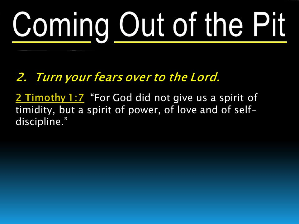 """2 Timothy 1:72 Timothy 1:7 """"For God did not give us a spirit of timidity, but a spirit of power, of love and of self- discipline."""""""