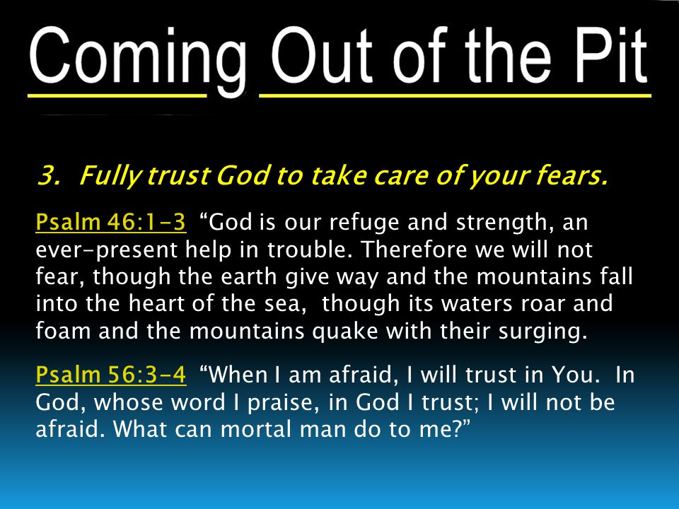 3. Fully trust God to take care of your fears.