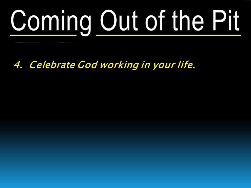 4. Celebrate God working in your life.