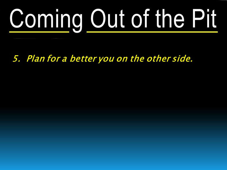 5. Plan for a better you on the other side.
