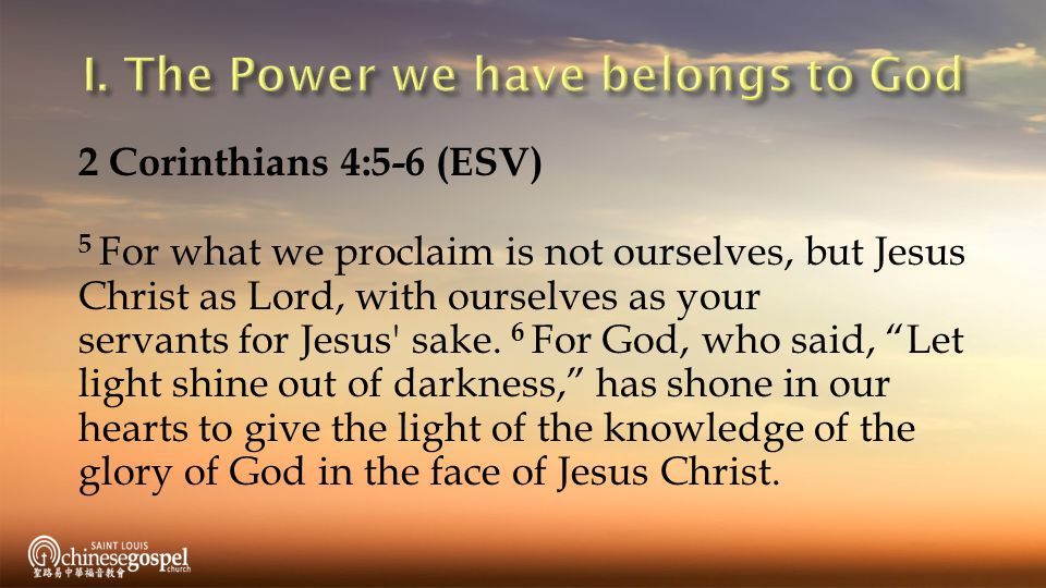 2 Corinthians 4:5-6 (ESV) 5 For what we proclaim is not ourselves, but Jesus Christ as Lord, with ourselves as your servants for Jesus sake.