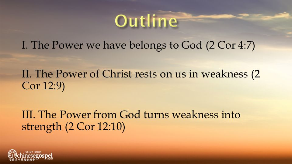 I. The Power we have belongs to God (2 Cor 4:7) II.