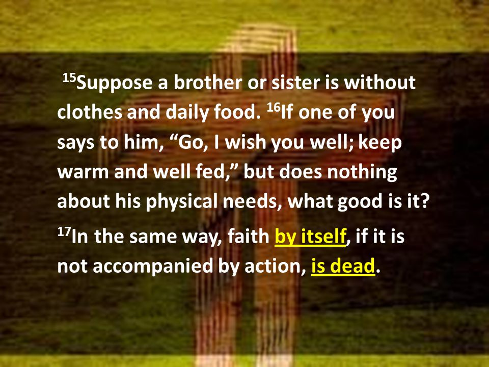 17 In the same way, faith by itself, if it is not accompanied by action, is dead.