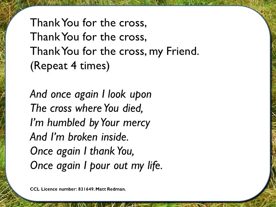Thank You for the cross, Thank You for the cross, my Friend.