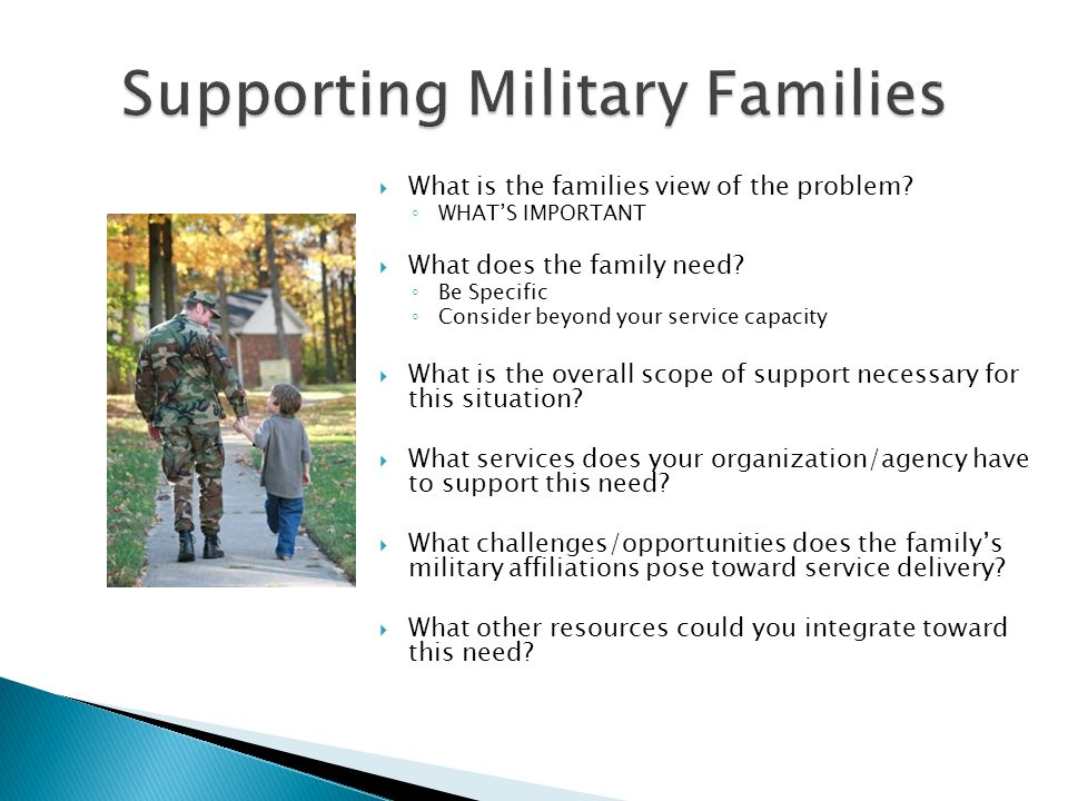  What is the families view of the problem. ◦ WHAT'S IMPORTANT  What does the family need.