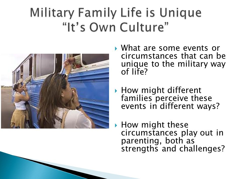  What are some events or circumstances that can be unique to the military way of life.