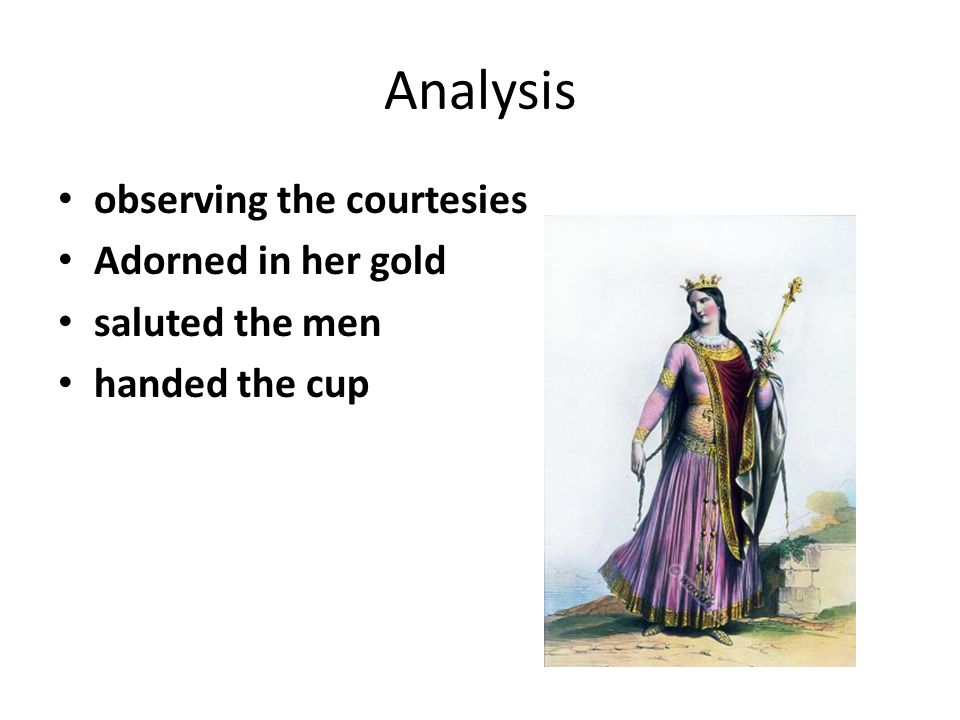 Analysis observing the courtesies Adorned in her gold saluted the men handed the cup