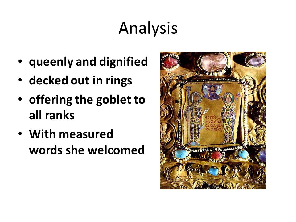 Analysis queenly and dignified decked out in rings offering the goblet to all ranks With measured words she welcomed