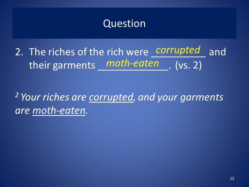 Question 2.The riches of the rich were __________ and their garments _____________.