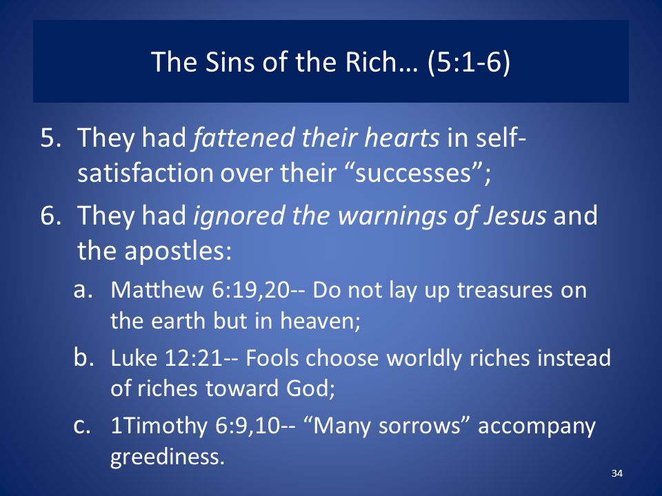 The Sins of the Rich… (5:1-6) 5.They had fattened their hearts in self- satisfaction over their successes ; 6.They had ignored the warnings of Jesus and the apostles: a.
