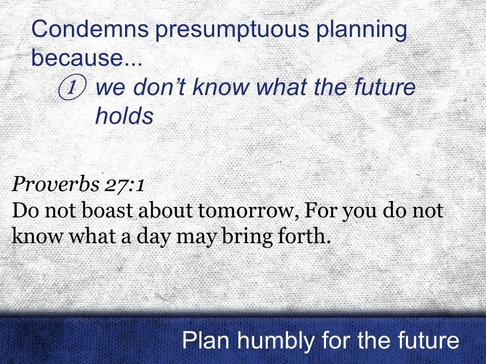 Condemns presumptuous planning because...
