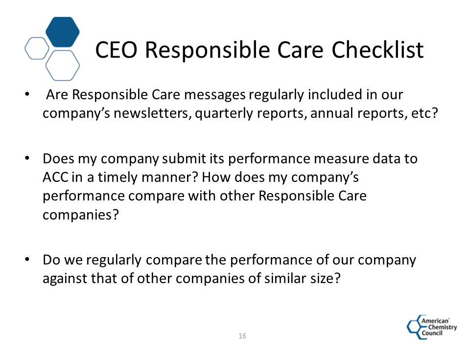 CEO Responsible Care Checklist Are Responsible Care messages regularly included in our company's newsletters, quarterly reports, annual reports, etc?
