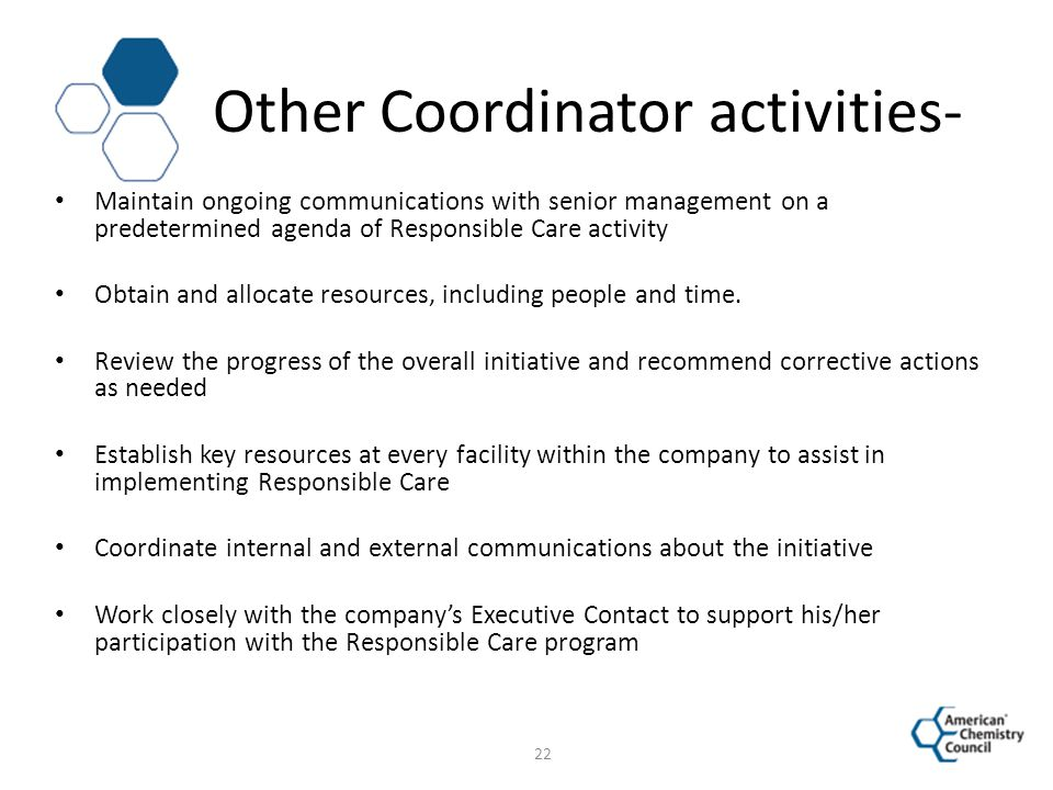 Other Coordinator activities- Maintain ongoing communications with senior management on a predetermined agenda of Responsible Care activity Obtain and