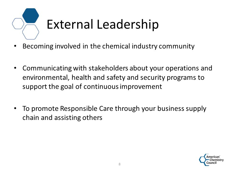 External Leadership Becoming involved in the chemical industry community Communicating with stakeholders about your operations and environmental, heal
