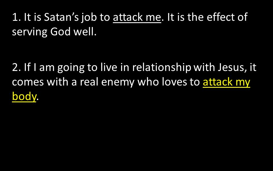 2. If I am going to live in relationship with Jesus, it comes with a real enemy who loves to attack my body.
