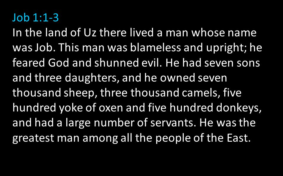 Job 1:1-3 In the land of Uz there lived a man whose name was Job.