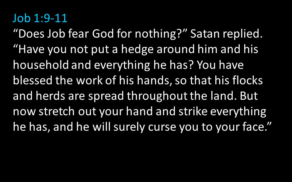Job 1:9-11 Does Job fear God for nothing Satan replied.