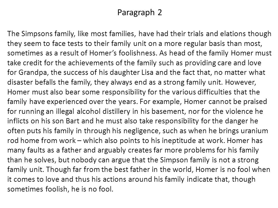 Paragraph 3 Homer is largely judged a fool due to the numerous, frequent and idiotic mistakes he makes, but the incredibly achievements of his lifetime must also be considered and the weight of such achievements might well overshadow his mistakes.