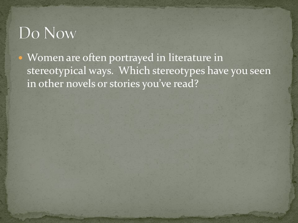 Women are often portrayed in literature in stereotypical ways.