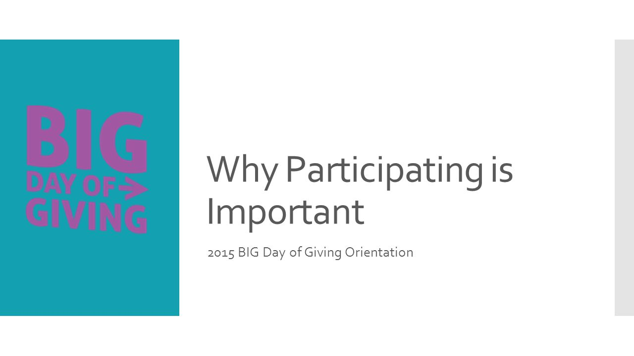 Why Participating is Important 2015 BIG Day of Giving Orientation