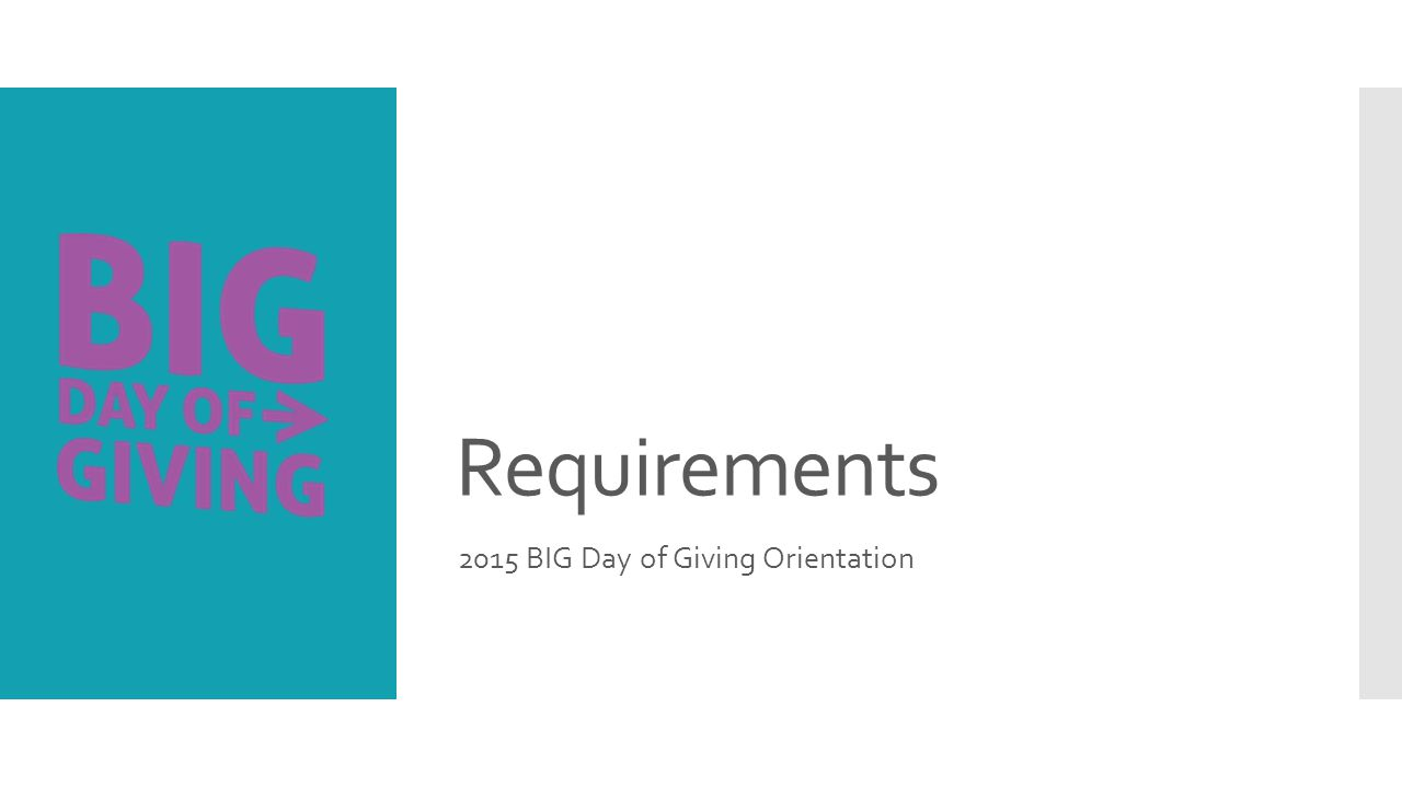 Requirements 2015 BIG Day of Giving Orientation