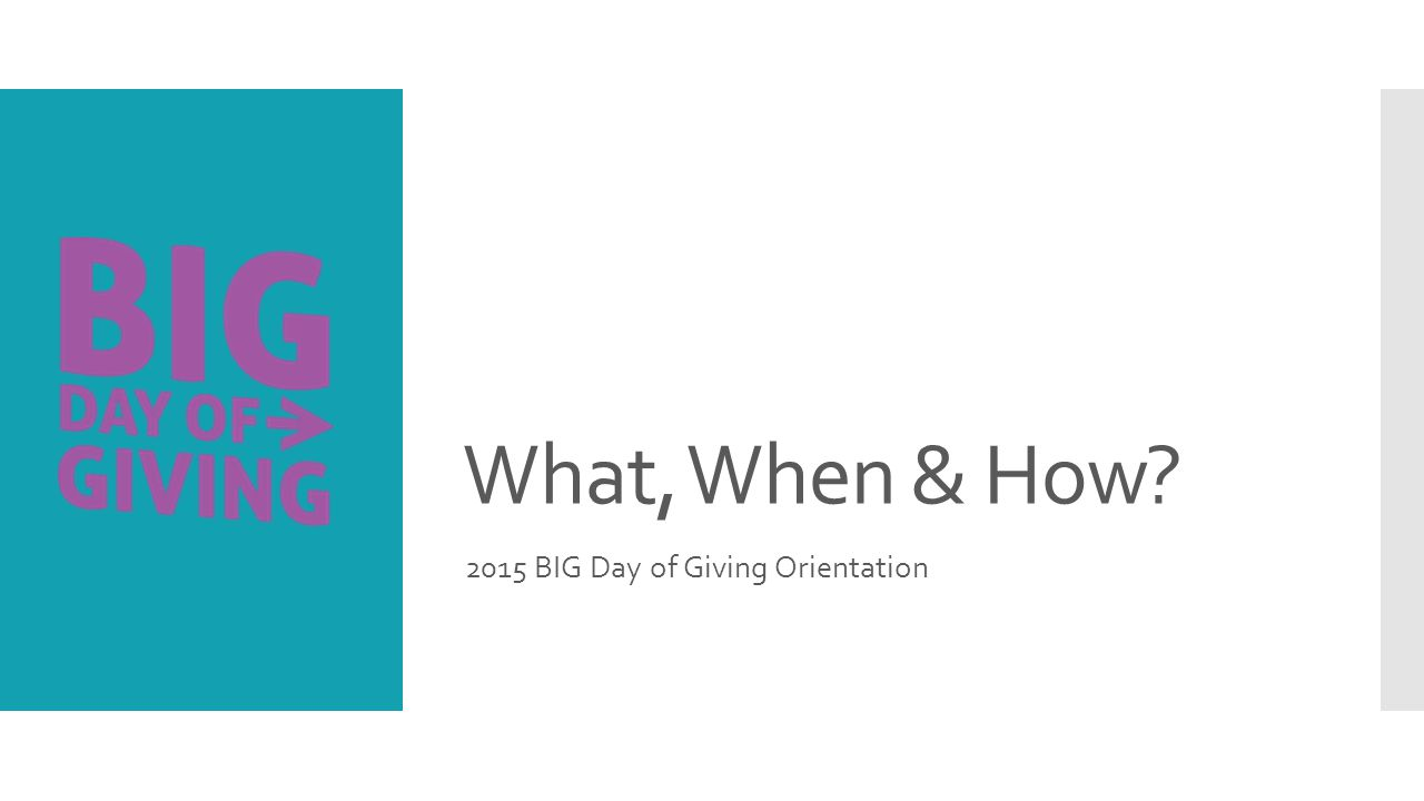What, When & How 2015 BIG Day of Giving Orientation