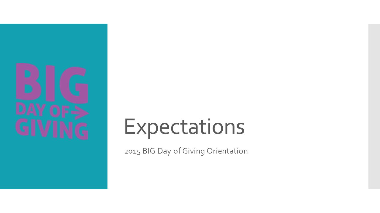 Expectations 2015 BIG Day of Giving Orientation