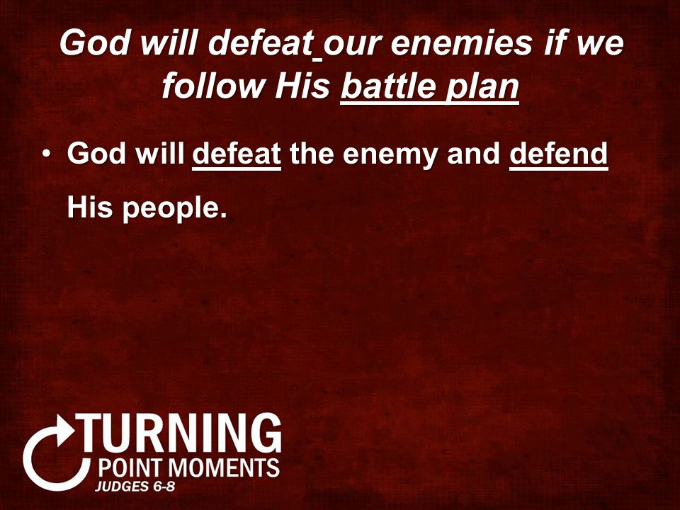God will defeat the enemy and defend His people.God will defeat the enemy and defend His people.