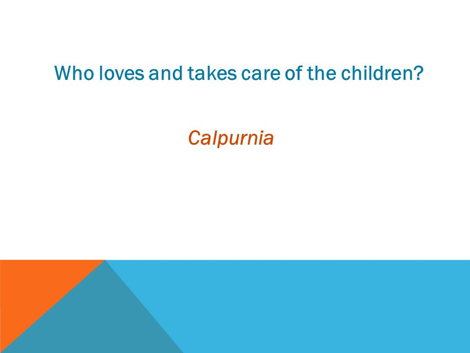 Who loves and takes care of the children? Calpurnia