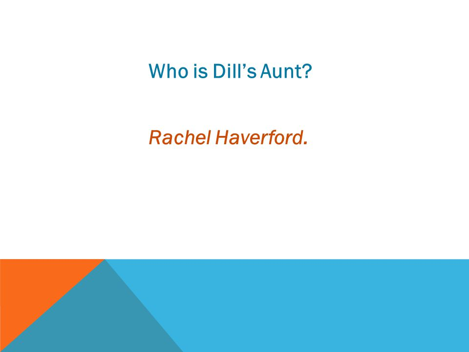 Who is Dill's Aunt? Rachel Haverford.