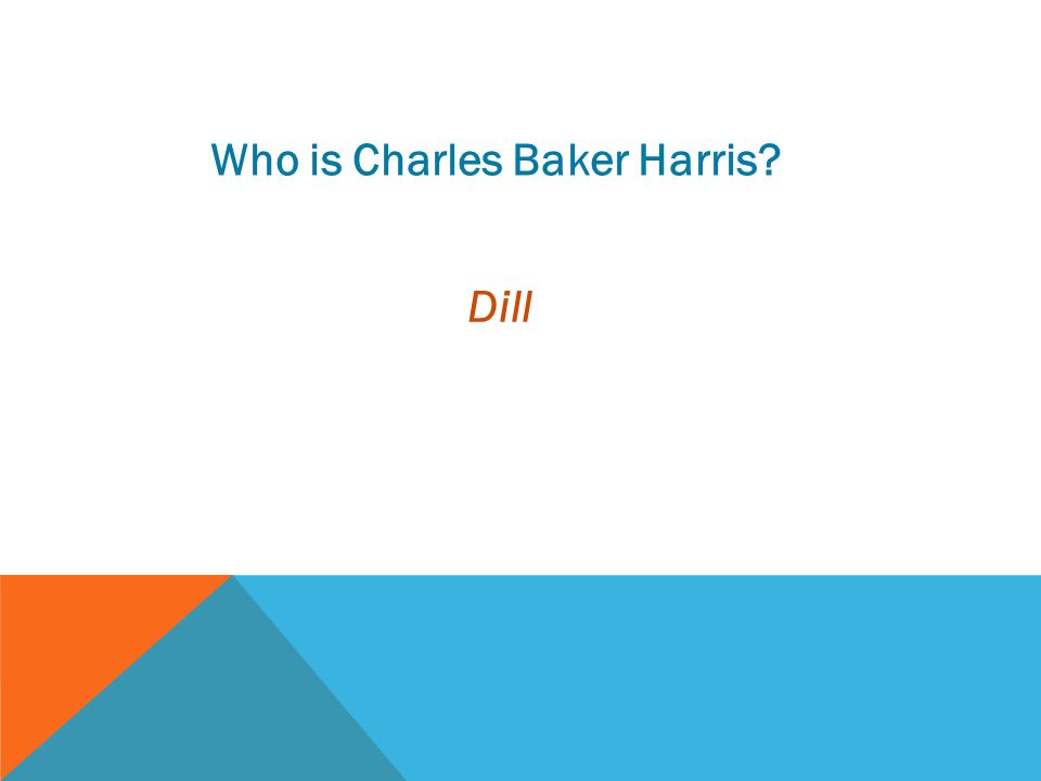 Who is Charles Baker Harris? Dill