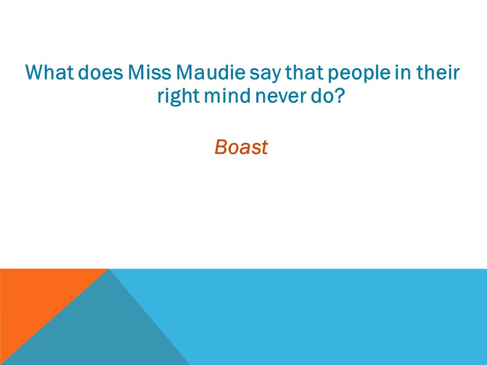 What does Miss Maudie say that people in their right mind never do? Boast