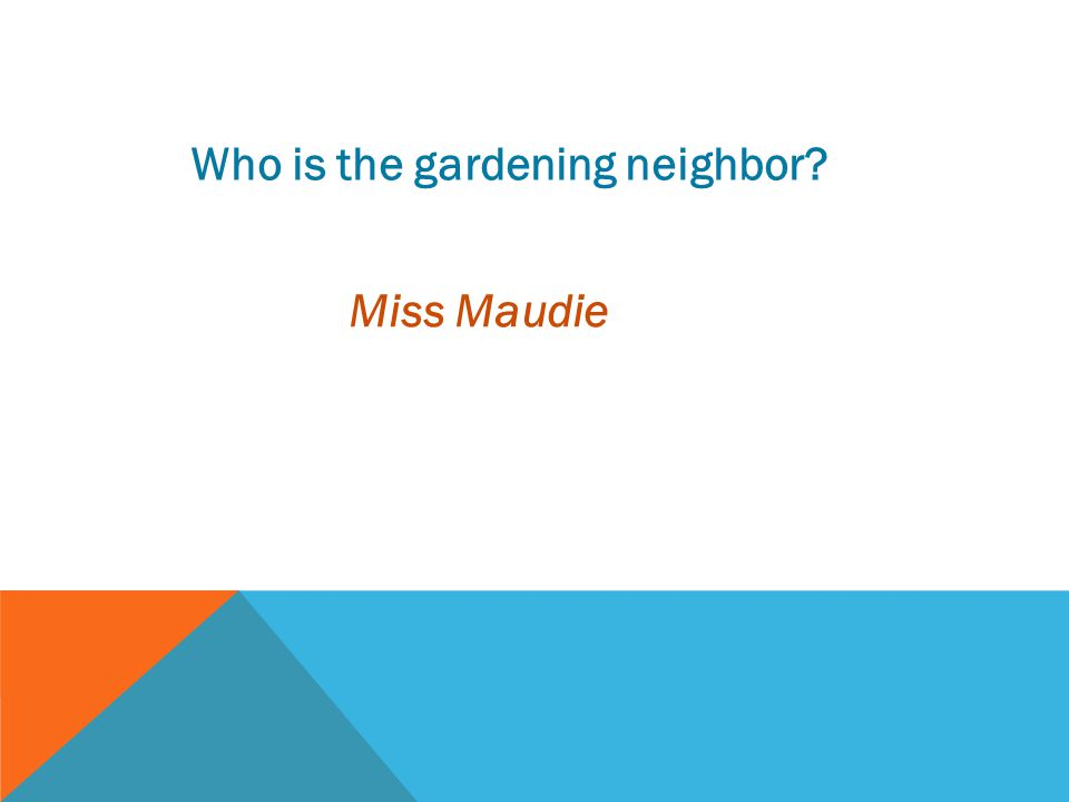 Who is the gardening neighbor? Miss Maudie