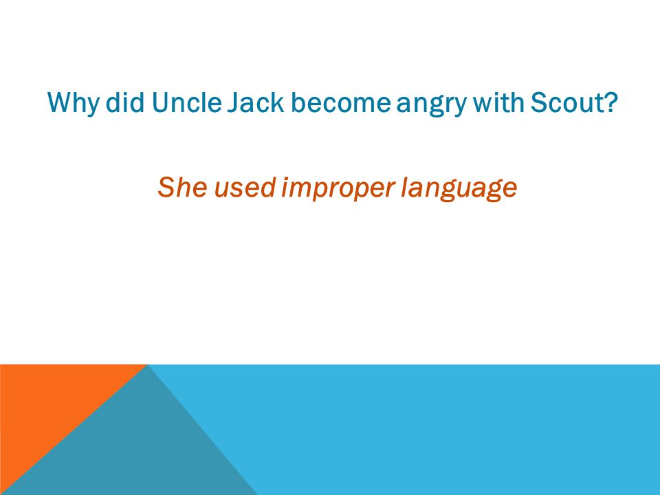 Why did Uncle Jack become angry with Scout? She used improper language