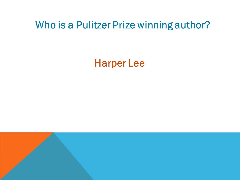 Who is a Pulitzer Prize winning author? Harper Lee