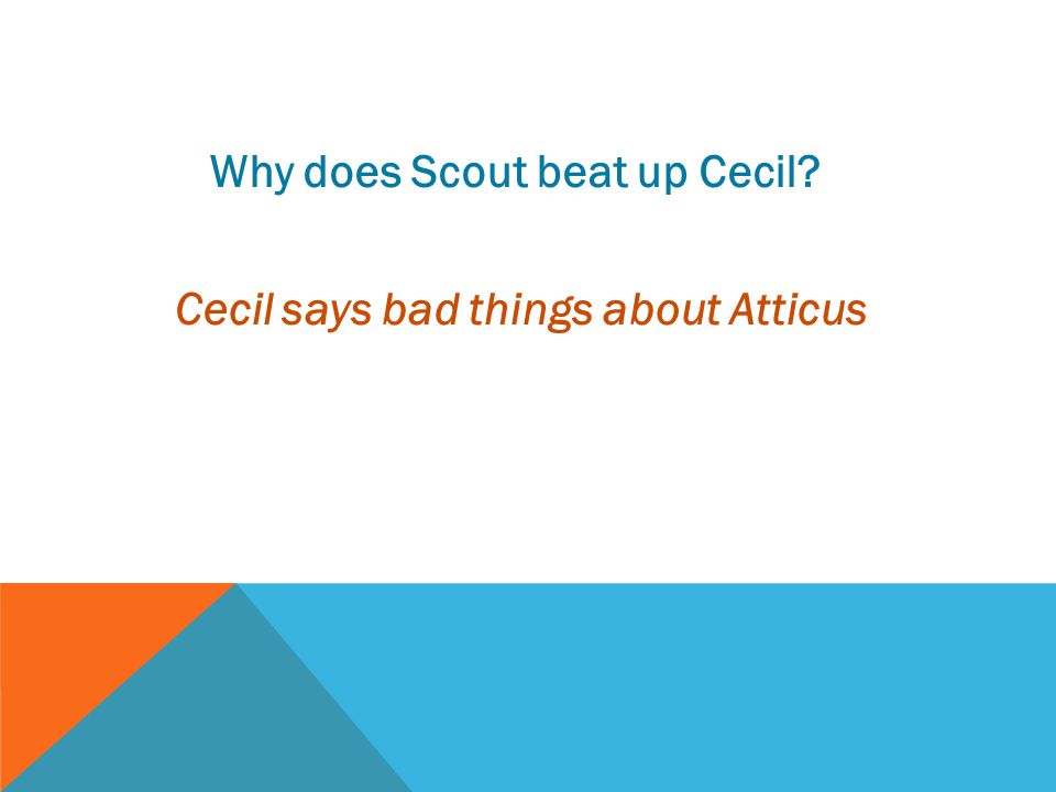 Why does Scout beat up Cecil? Cecil says bad things about Atticus