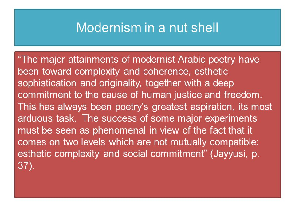 "Modernism in a nut shell ""The major attainments of modernist Arabic poetry have been toward complexity and coherence, esthetic sophistication and orig"