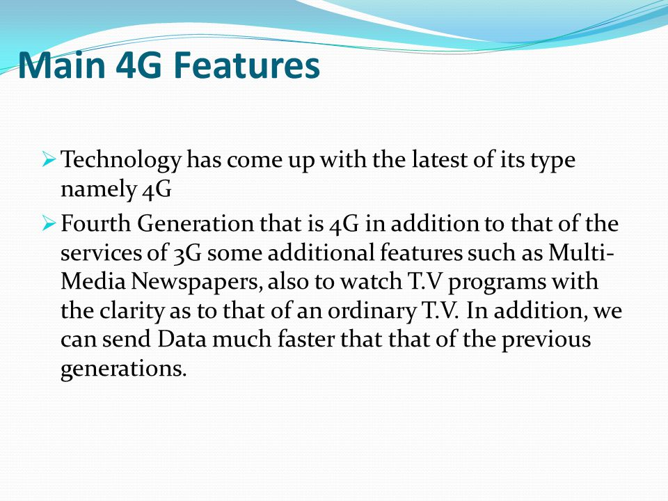 Main 4G Features  Technology has come up with the latest of its type namely 4G  Fourth Generation that is 4G in addition to that of the services of