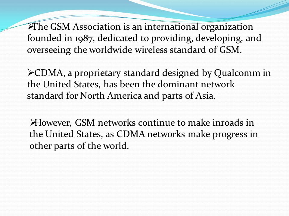  The GSM Association is an international organization founded in 1987, dedicated to providing, developing, and overseeing the worldwide wireless stan